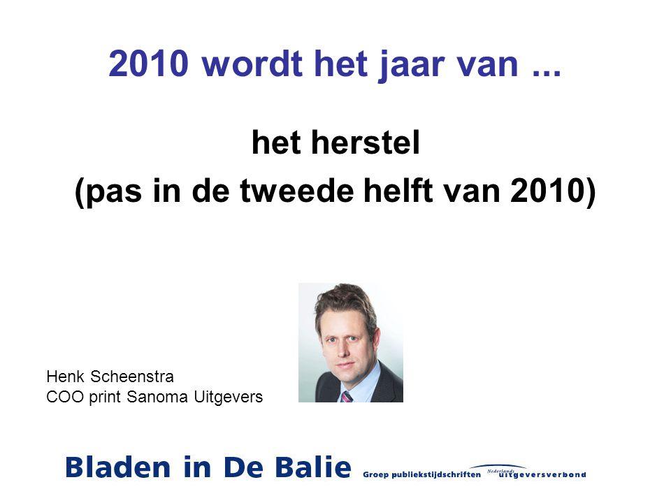 2010 wordt het jaar van... het herstel (pas in de tweede helft van 2010) Henk Scheenstra COO print Sanoma Uitgevers