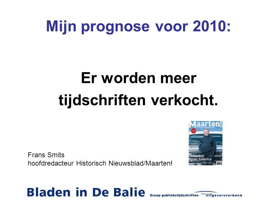 Mijn prognose voor 2010: Er worden meer tijdschriften verkocht. Frans Smits hoofdredacteur Historisch Nieuwsblad/Maarten!