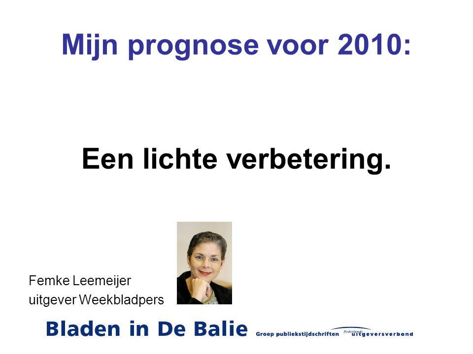 Mijn prognose voor 2010: Een lichte verbetering. Femke Leemeijer uitgever Weekbladpers