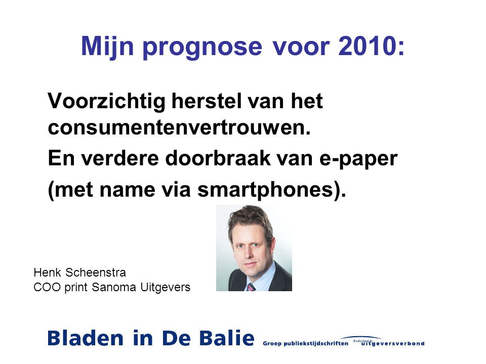 Mijn prognose voor 2010: Voorzichtig herstel van het consumentenvertrouwen. En verdere doorbraak van e-paper (met name via smartphones). Henk Scheenst