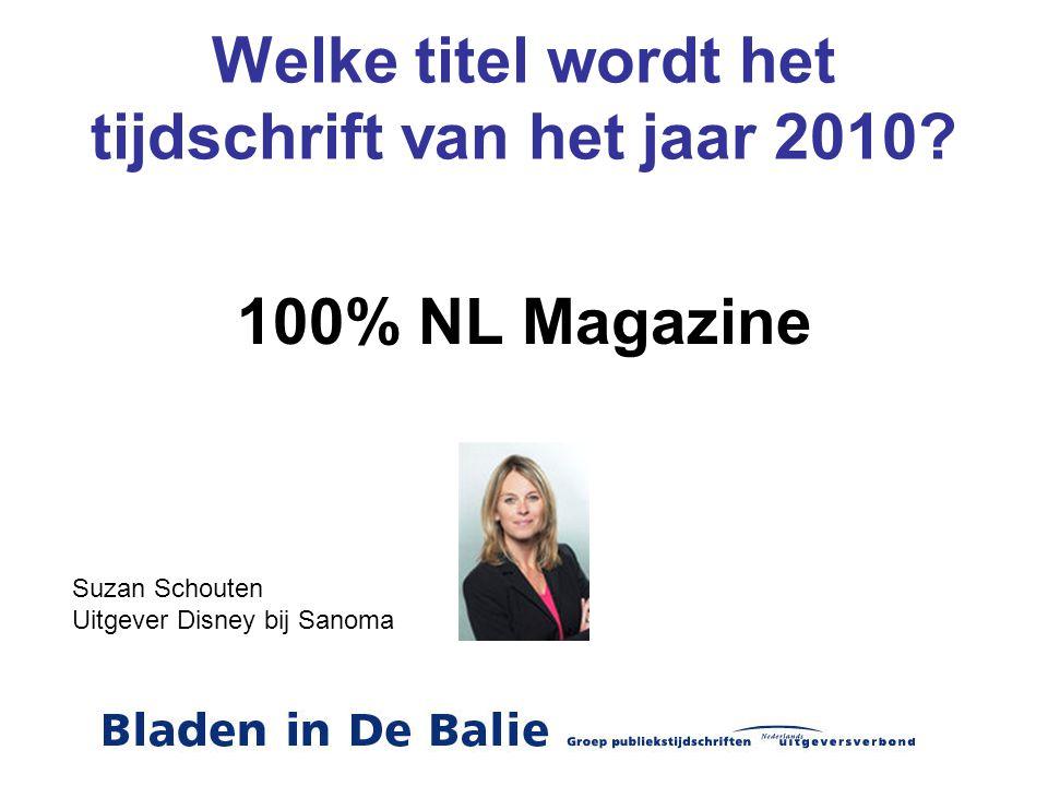 Welke titel wordt het tijdschrift van het jaar 2010? 100% NL Magazine Suzan Schouten Uitgever Disney bij Sanoma