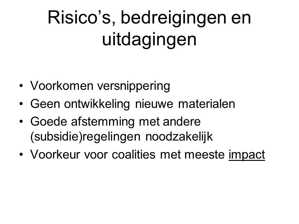 Risico's, bedreigingen en uitdagingen •Voorkomen versnippering •Geen ontwikkeling nieuwe materialen •Goede afstemming met andere (subsidie)regelingen