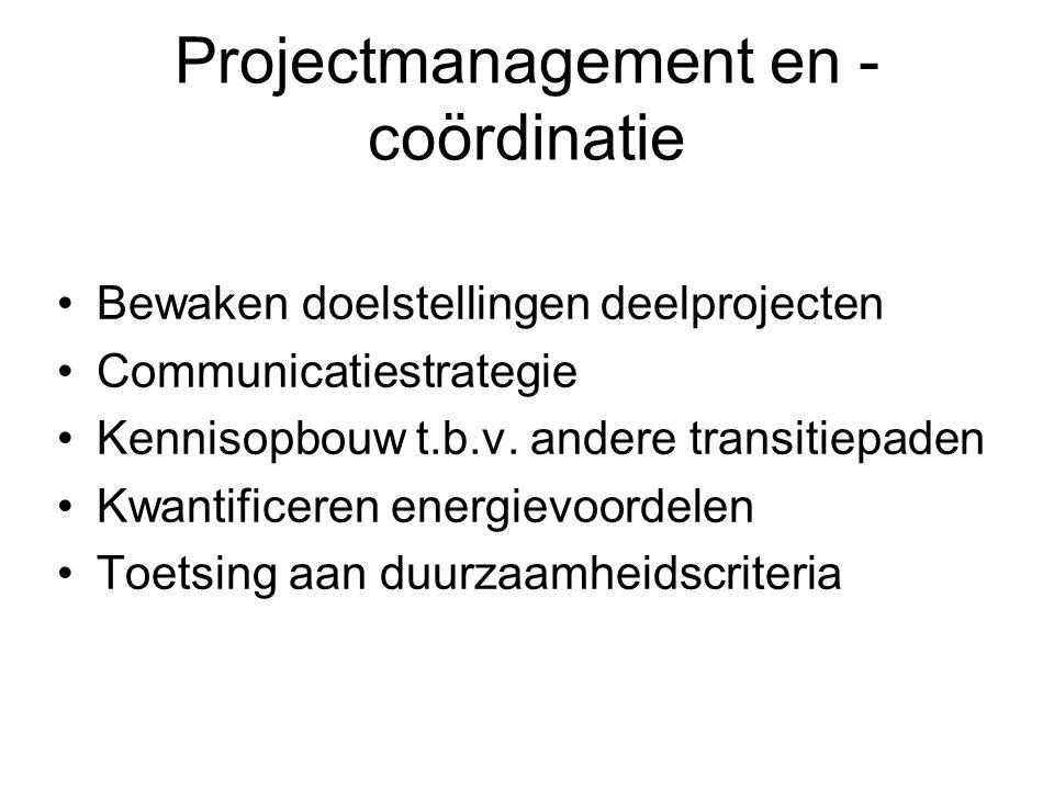 Projectmanagement en - coördinatie •Bewaken doelstellingen deelprojecten •Communicatiestrategie •Kennisopbouw t.b.v. andere transitiepaden •Kwantifice