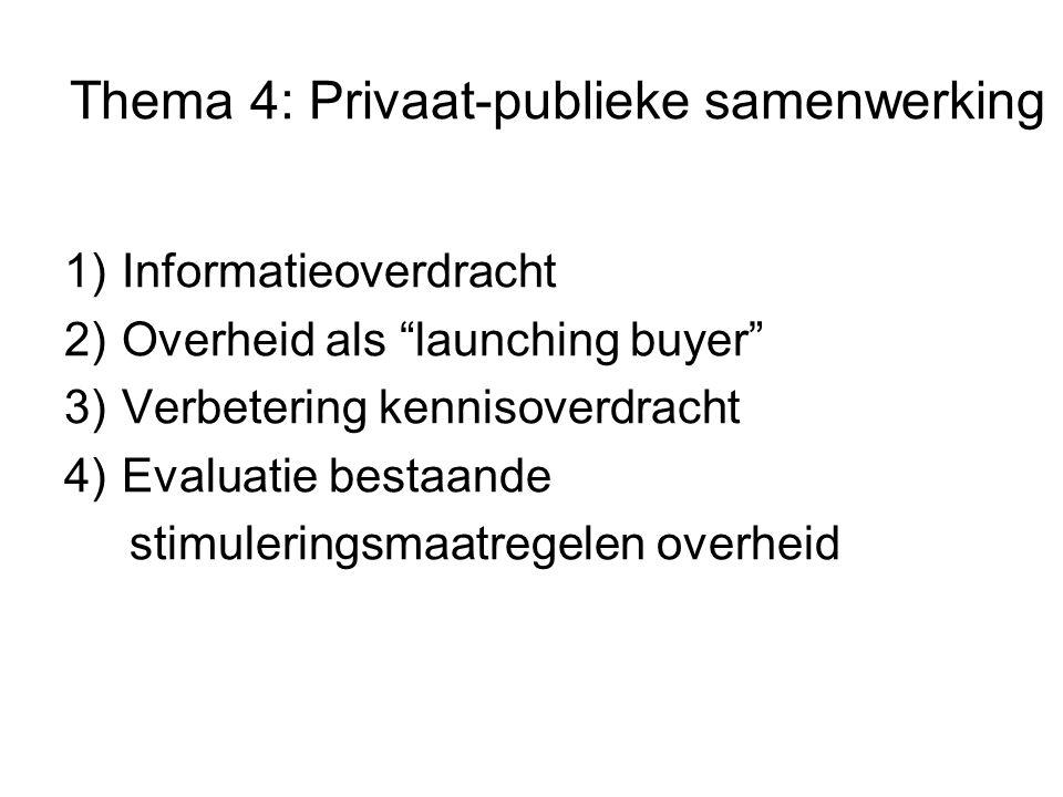 """Thema 4: Privaat-publieke samenwerking 1) Informatieoverdracht 2) Overheid als """"launching buyer"""" 3) Verbetering kennisoverdracht 4) Evaluatie bestaand"""