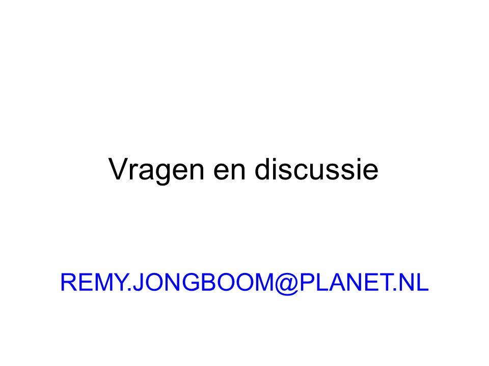 Vragen en discussie REMY.JONGBOOM@PLANET.NL