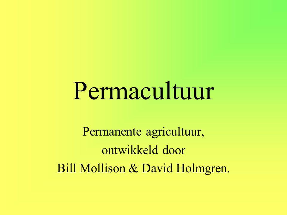 Permacultuur Permanente agricultuur, ontwikkeld door Bill Mollison & David Holmgren.