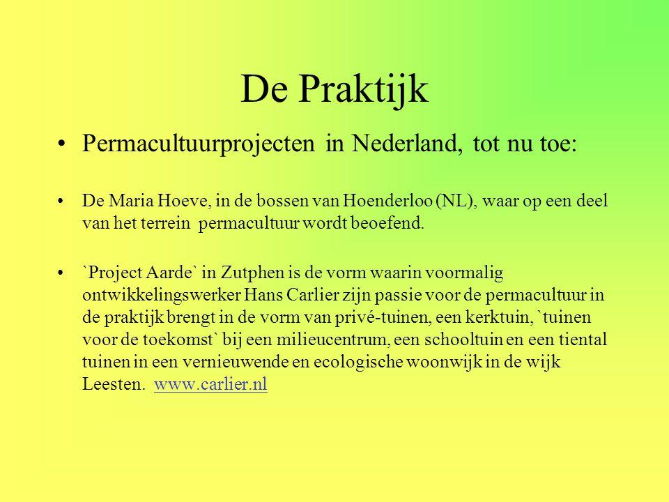 De Praktijk •Permacultuurprojecten in Nederland, tot nu toe: •De Maria Hoeve, in de bossen van Hoenderloo (NL), waar op een deel van het terrein perma