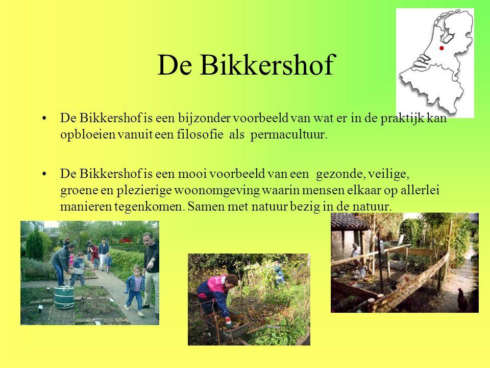 De Bikkershof •De Bikkershof is een bijzonder voorbeeld van wat er in de praktijk kan opbloeien vanuit een filosofie als permacultuur. •De Bikkershof