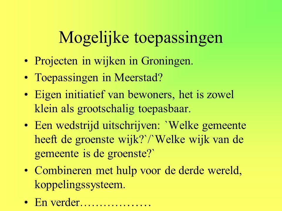 Mogelijke toepassingen •Projecten in wijken in Groningen. •Toepassingen in Meerstad? •Eigen initiatief van bewoners, het is zowel klein als grootschal
