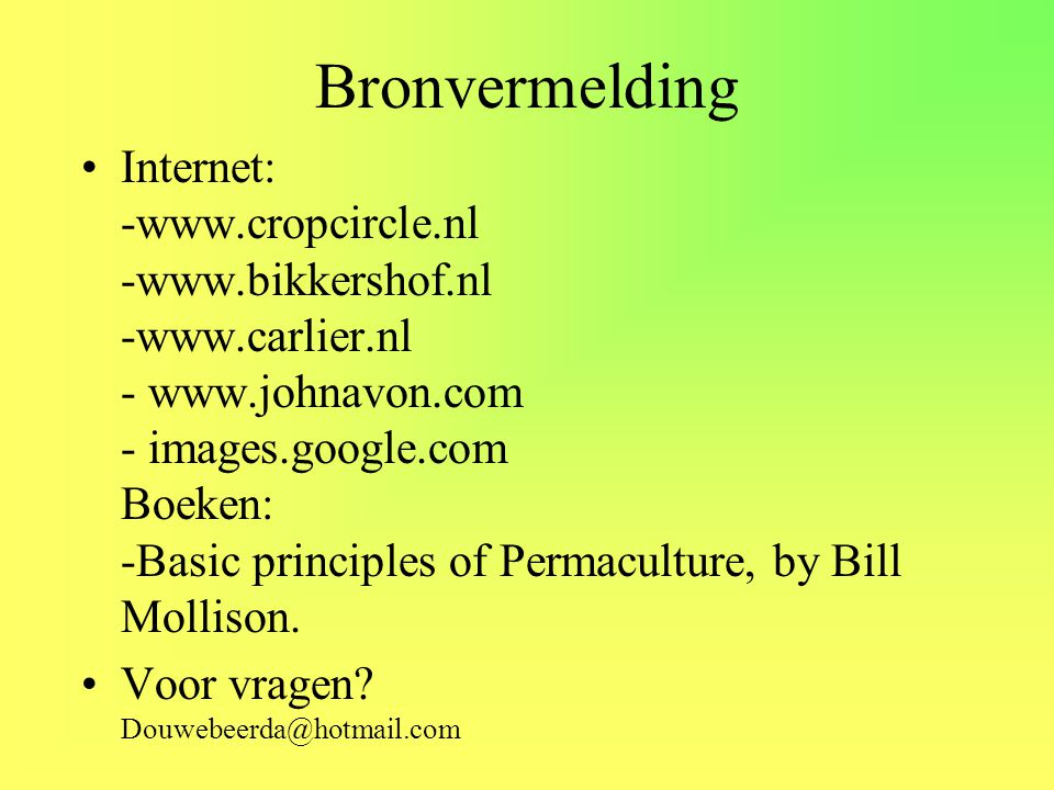 Bronvermelding •Internet: -www.cropcircle.nl -www.bikkershof.nl -www.carlier.nl - www.johnavon.com - images.google.com Boeken: -Basic principles of Pe
