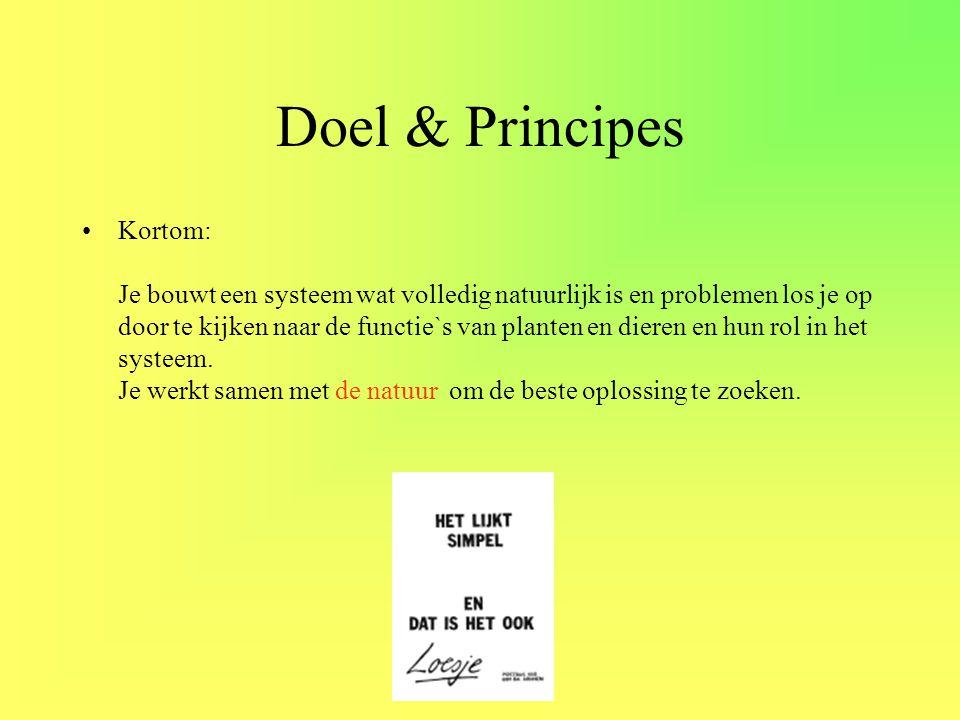 Doel & Principes •Kortom: Je bouwt een systeem wat volledig natuurlijk is en problemen los je op door te kijken naar de functie`s van planten en diere