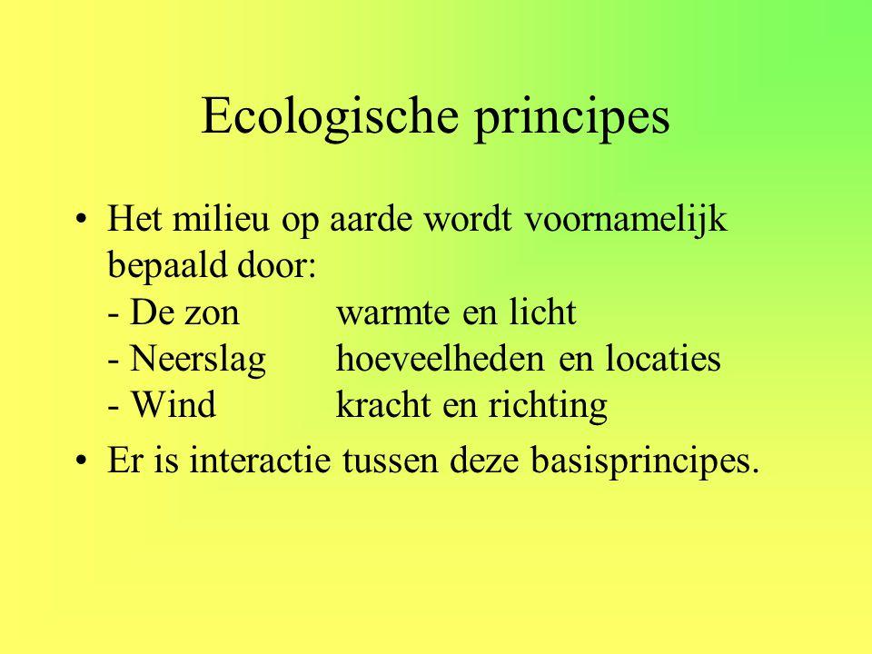 Ecologische principes •Het milieu op aarde wordt voornamelijk bepaald door: - De zon warmte en licht - Neerslaghoeveelheden en locaties - Windkracht e