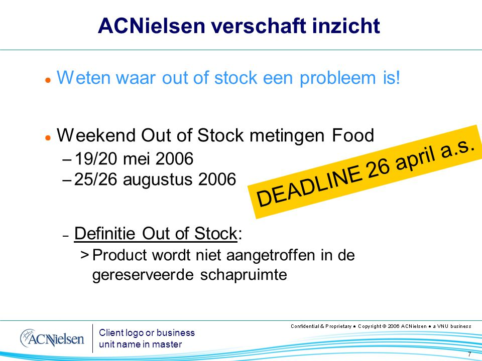 7 Client logo or business unit name in master ACNielsen verschaft inzicht ● Weten waar out of stock een probleem is.