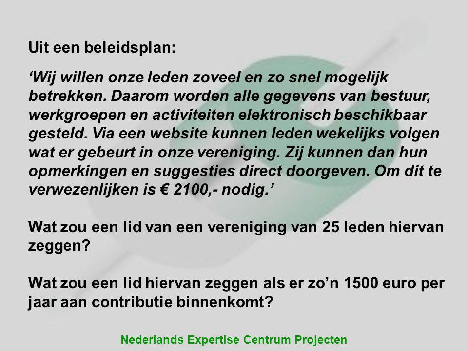 Nederlands Expertise Centrum Projecten Uit een beleidsplan: 'Wij willen onze leden zoveel en zo snel mogelijk betrekken. Daarom worden alle gegevens v