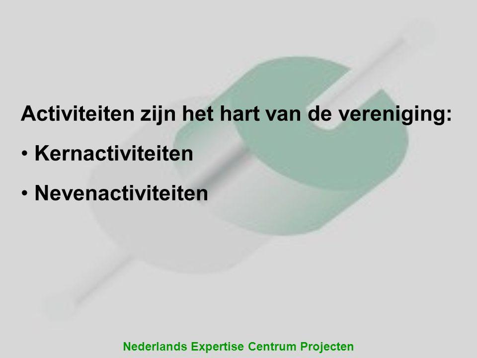 Nederlands Expertise Centrum Projecten Activiteiten zijn het hart van de vereniging: • Kernactiviteiten • Nevenactiviteiten
