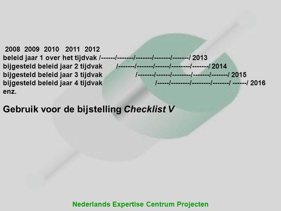 Nederlands Expertise Centrum Projecten 2008 2009 2010 2011 2012 beleid jaar 1 over het tijdvak /------/-------/-------/-------/-------/ 2013 bijgestel