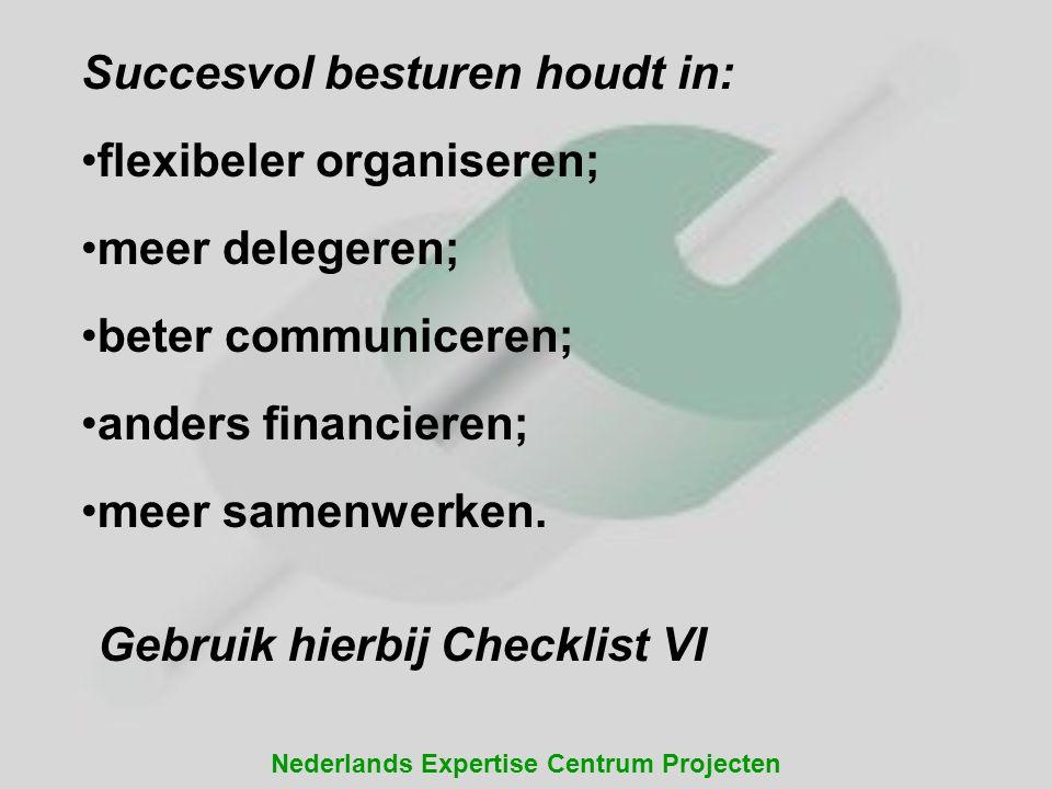 Nederlands Expertise Centrum Projecten Succesvol besturen houdt in: •flexibeler organiseren; •meer delegeren; •beter communiceren; •anders financieren