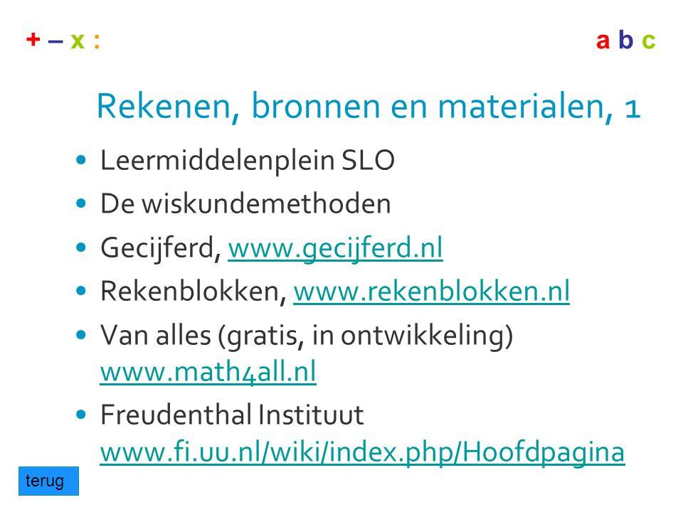 + – x :a b c Rekenen, bronnen en materialen, 1 •Leermiddelenplein SLO •De wiskundemethoden •Gecijferd, www.gecijferd.nlwww.gecijferd.nl •Rekenblokken,