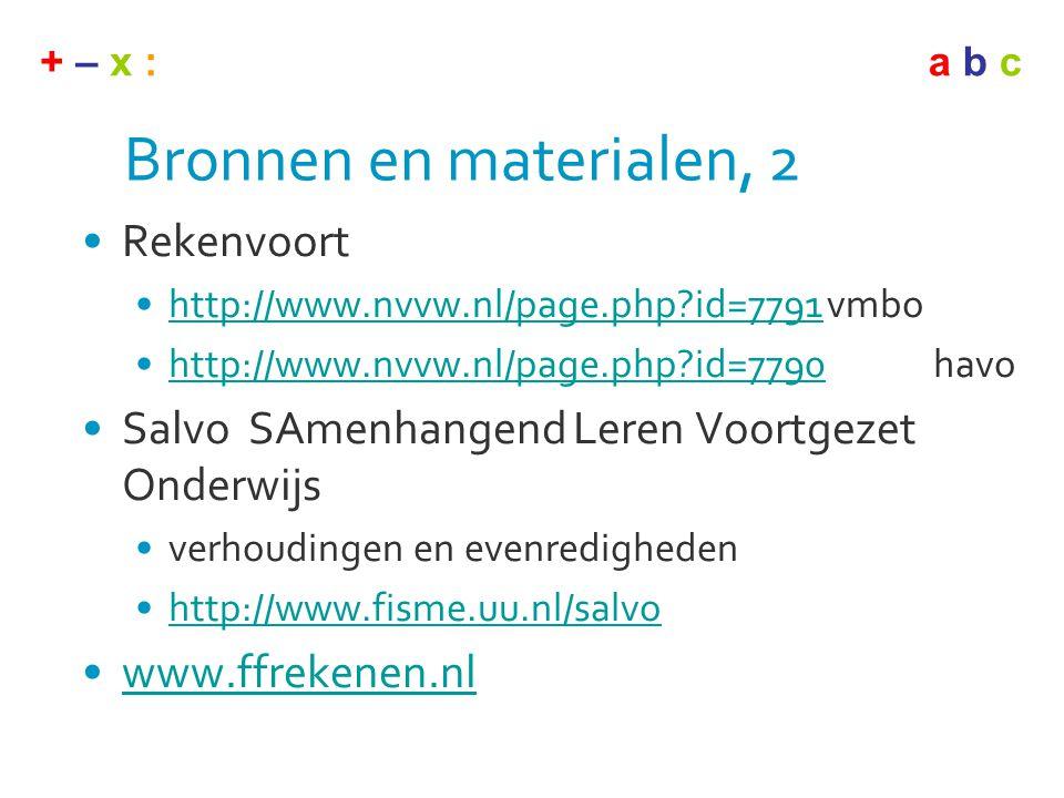 + – x :a b c Bronnen en materialen, 2 •Rekenvoort •http://www.nvvw.nl/page.php?id=7791vmbohttp://www.nvvw.nl/page.php?id=7791 •http://www.nvvw.nl/page