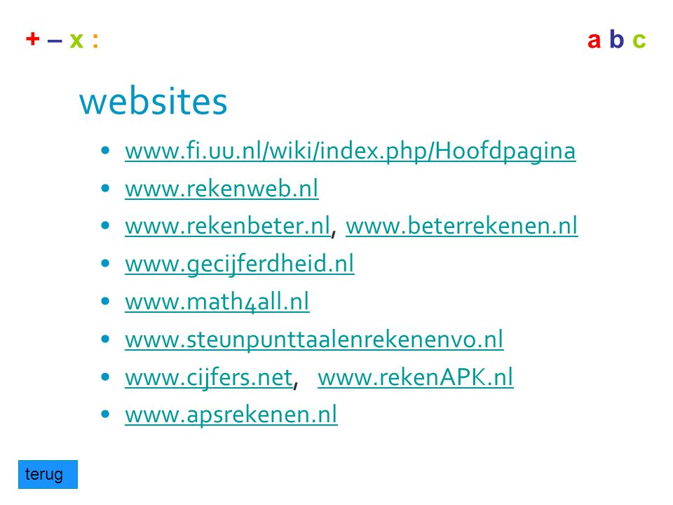 + – x :a b c websites •www.fi.uu.nl/wiki/index.php/Hoofdpaginawww.fi.uu.nl/wiki/index.php/Hoofdpagina •www.rekenweb.nlwww.rekenweb.nl •www.rekenbeter.