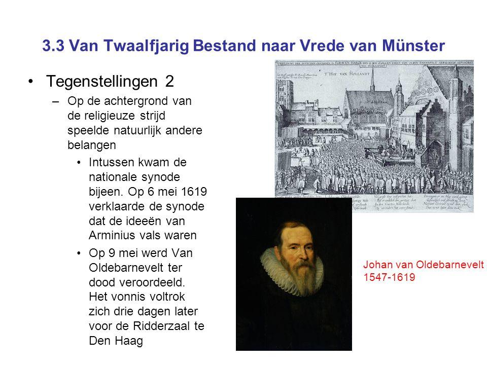 3.3 Van Twaalfjarig Bestand naar Vrede van Münster •Tegenstellingen 2 –Op de achtergrond van de religieuze strijd speelde natuurlijk andere belangen •Intussen kwam de nationale synode bijeen.