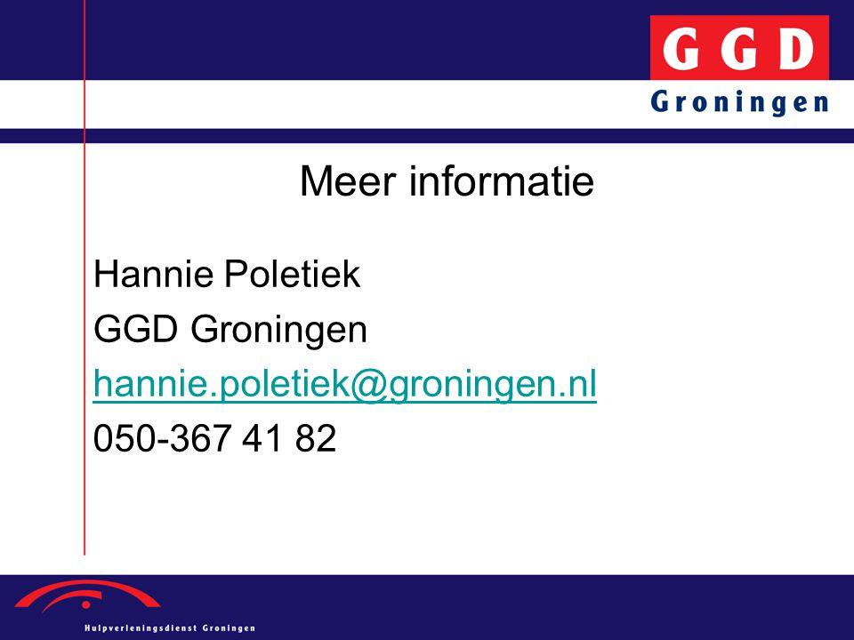 Meer informatie Hannie Poletiek GGD Groningen hannie.poletiek@groningen.nl 050-367 41 82