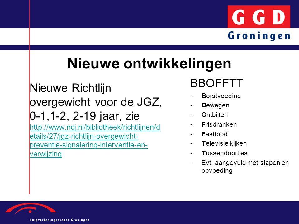 Nieuwe ontwikkelingen Nieuwe Richtlijn overgewicht voor de JGZ, 0-1,1-2, 2-19 jaar, zie http://www.ncj.nl/bibliotheek/richtlijnen/d etails/27/jgz-rich