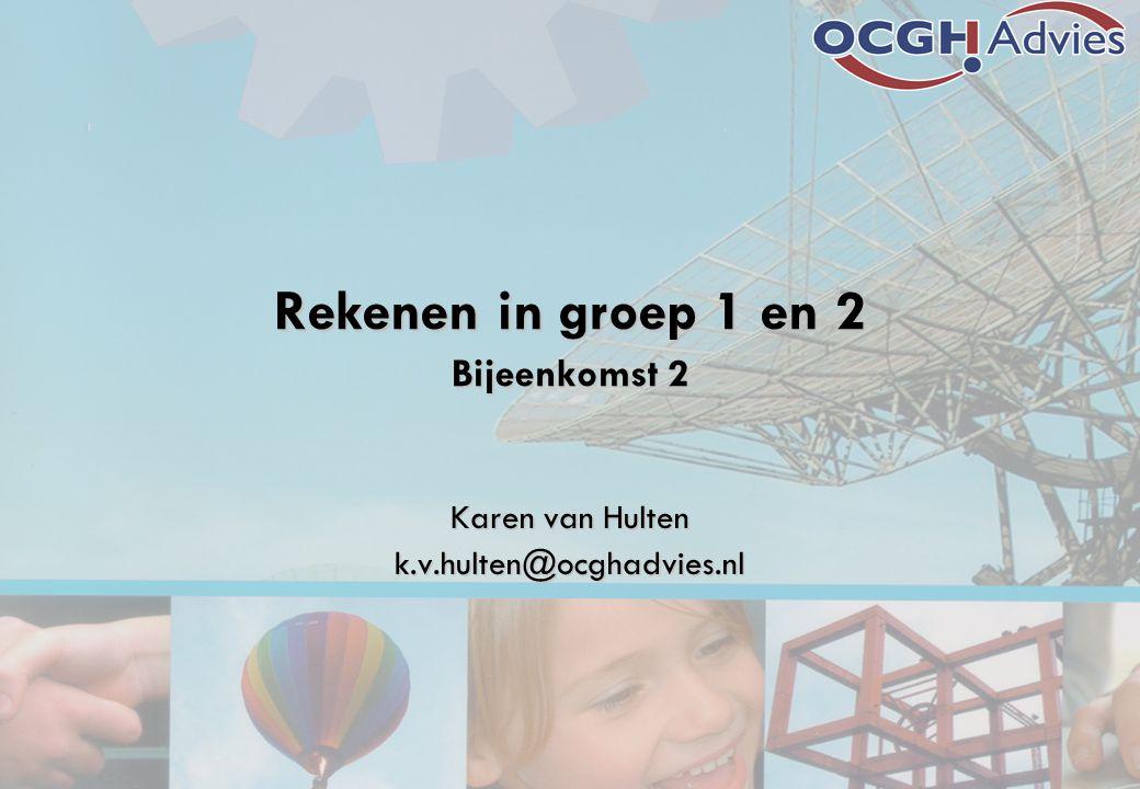Rekenen in groep 1 en 2 Bijeenkomst 2 Karen van Hulten k.v.hulten@ocghadvies.nl