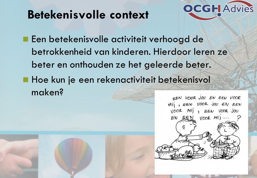 Betekenisvolle context  Een betekenisvolle activiteit verhoogd de betrokkenheid van kinderen. Hierdoor leren ze beter en onthouden ze het geleerde be