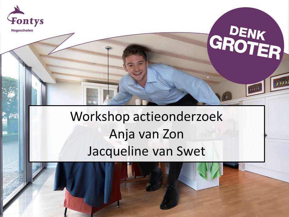 Workshop actieonderzoek Anja van Zon Jacqueline van Swet