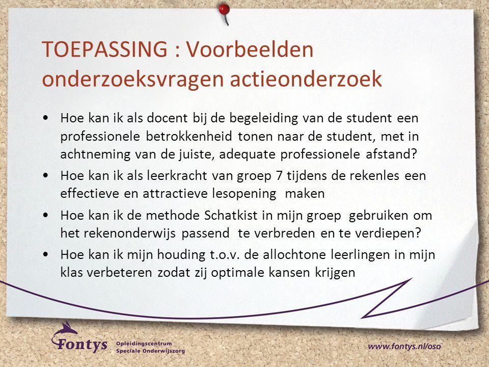 TOEPASSING : Voorbeelden onderzoeksvragen actieonderzoek •Hoe kan ik als docent bij de begeleiding van de student een professionele betrokkenheid tone