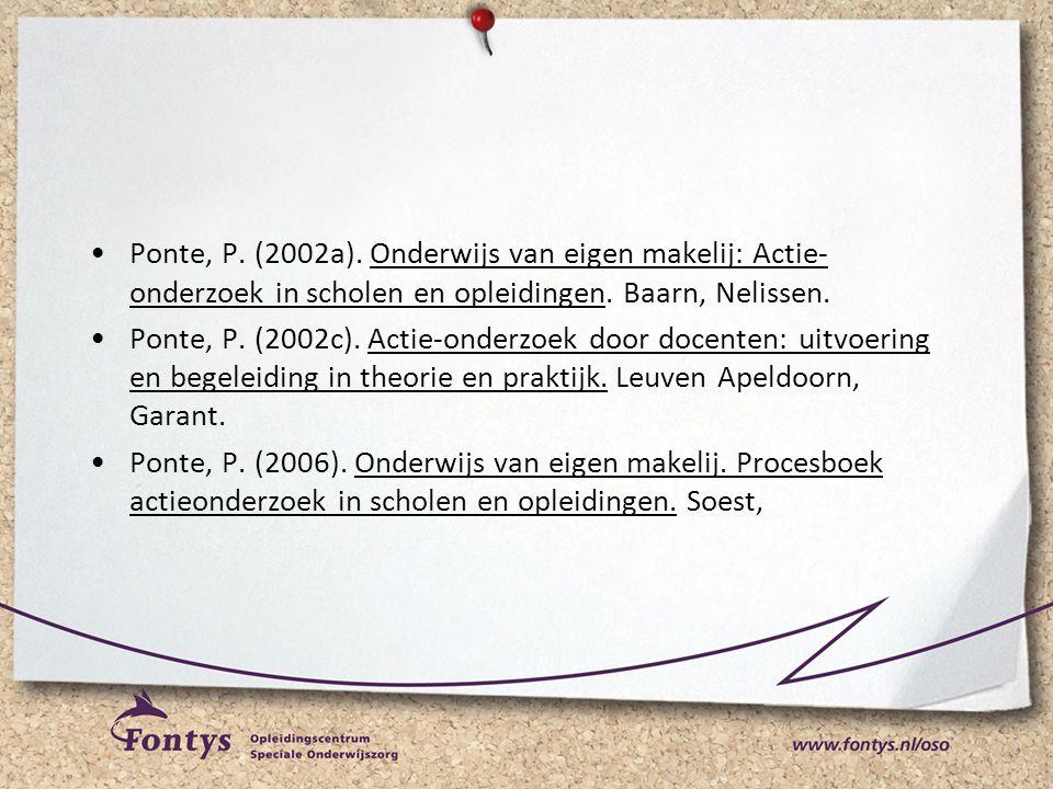 •Ponte, P. (2002a). Onderwijs van eigen makelij: Actie- onderzoek in scholen en opleidingen. Baarn, Nelissen. •Ponte, P. (2002c). Actie-onderzoek door