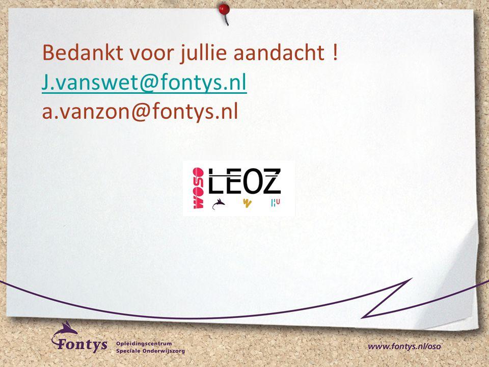 Bedankt voor jullie aandacht ! J.vanswet@fontys.nl a.vanzon@fontys.nl J.vanswet@fontys.nl
