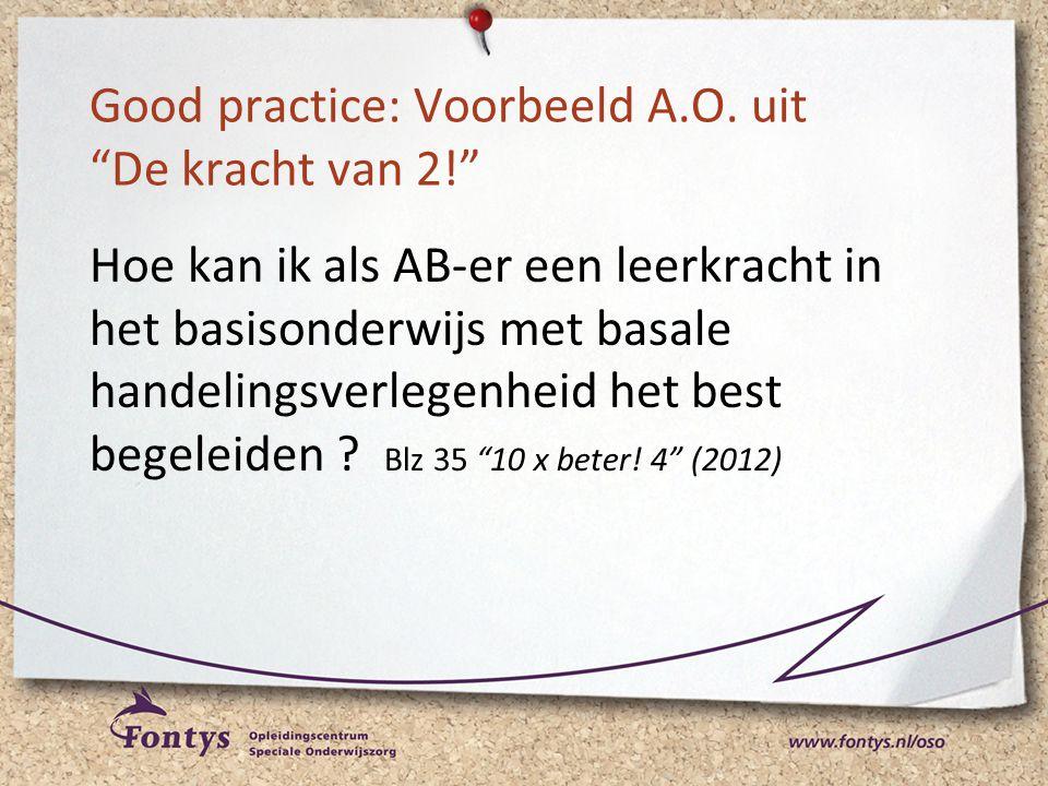 """Good practice: Voorbeeld A.O. uit """"De kracht van 2!"""" Hoe kan ik als AB-er een leerkracht in het basisonderwijs met basale handelingsverlegenheid het b"""
