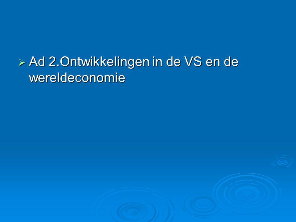  Ad 2.Ontwikkelingen in de VS en de wereldeconomie
