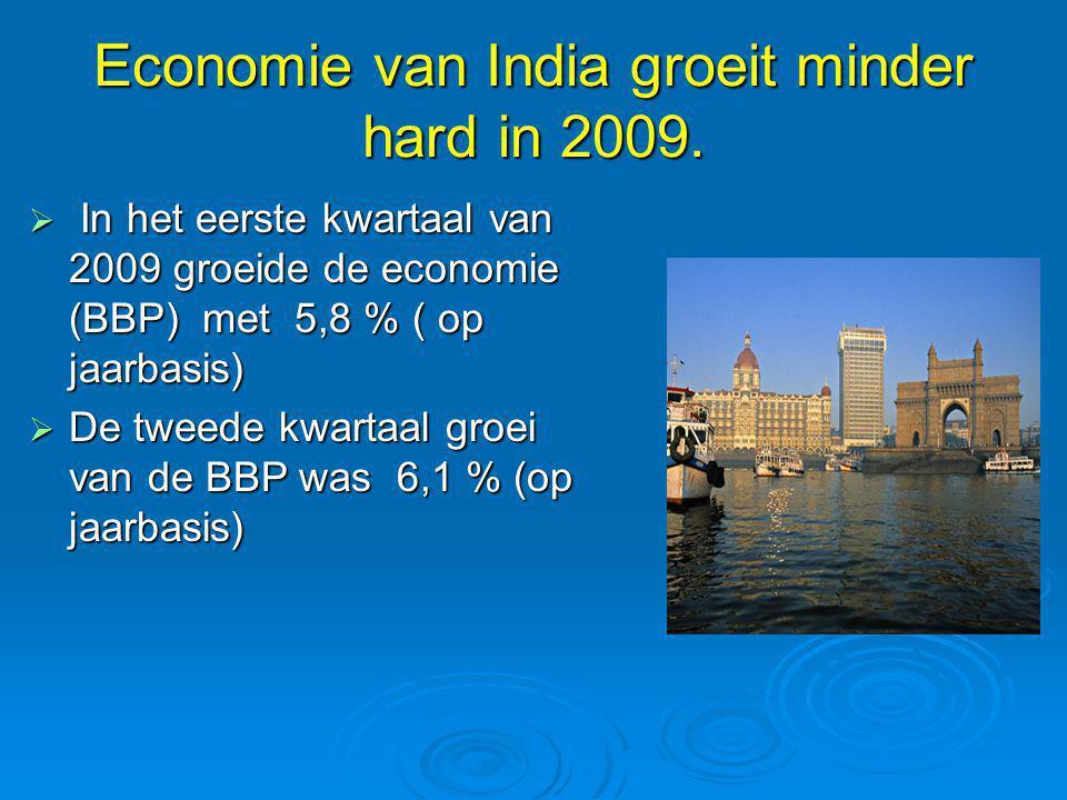 Economie van India groeit minder hard in 2009.  In het eerste kwartaal van 2009 groeide de economie (BBP) met 5,8 % ( op jaarbasis)  De tweede kwart