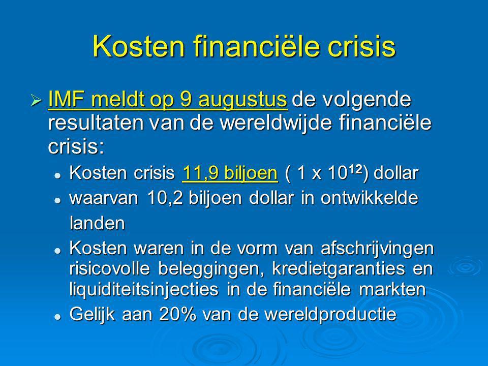 Kosten financiële crisis  IMF meldt op 9 augustus de volgende resultaten van de wereldwijde financiële crisis:  Kosten crisis 11,9 biljoen ( 1 x 10