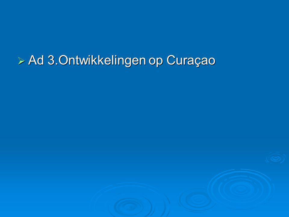  Ad 3.Ontwikkelingen op Curaçao