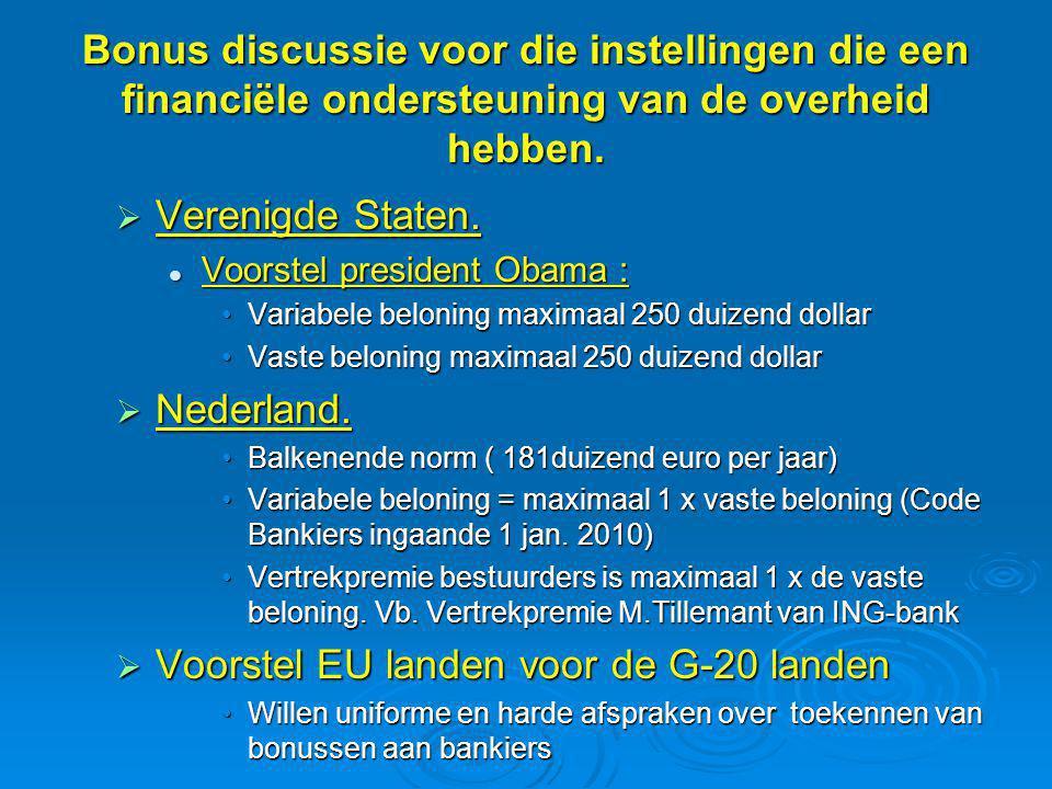Bonus discussie voor die instellingen die een financiële ondersteuning van de overheid hebben.  Verenigde Staten.  Voorstel president Obama : •Varia