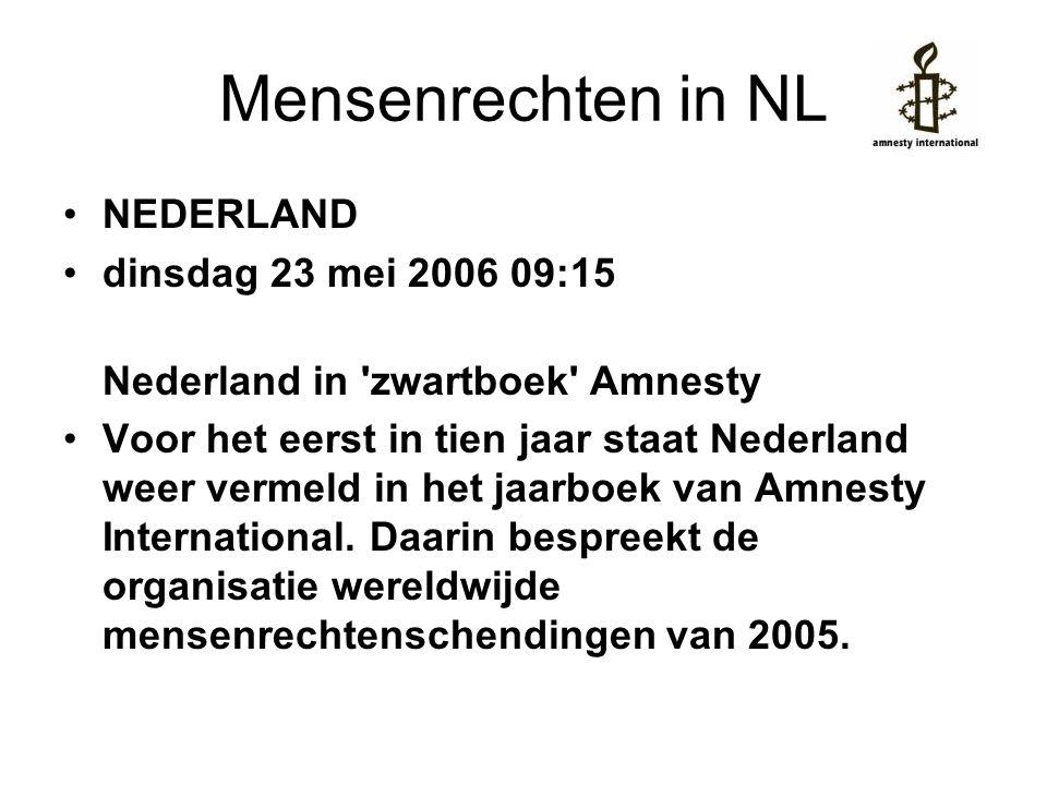 Mensenrechten in NL •NEDERLAND •dinsdag 23 mei 2006 09:15 Nederland in zwartboek Amnesty •Voor het eerst in tien jaar staat Nederland weer vermeld in het jaarboek van Amnesty International.