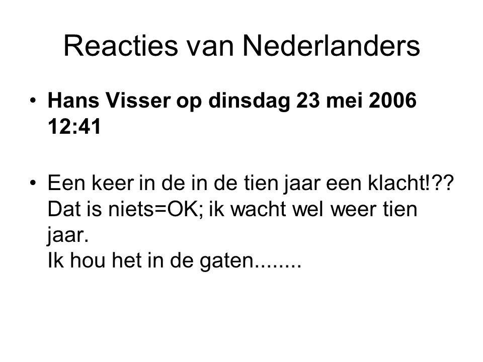 Reacties van Nederlanders •Hans Visser op dinsdag 23 mei 2006 12:41 •Een keer in de in de tien jaar een klacht! .