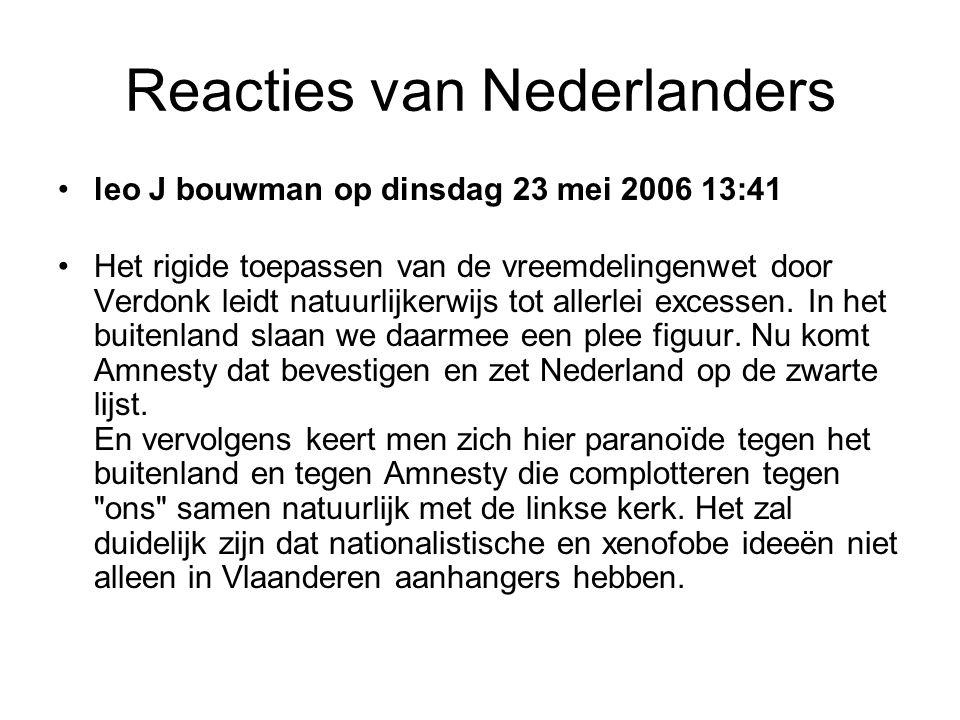 Reacties van Nederlanders •leo J bouwman op dinsdag 23 mei 2006 13:41 •Het rigide toepassen van de vreemdelingenwet door Verdonk leidt natuurlijkerwijs tot allerlei excessen.