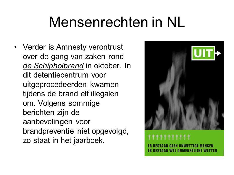 Mensenrechten in NL •Verder is Amnesty verontrust over de gang van zaken rond de Schipholbrand in oktober.