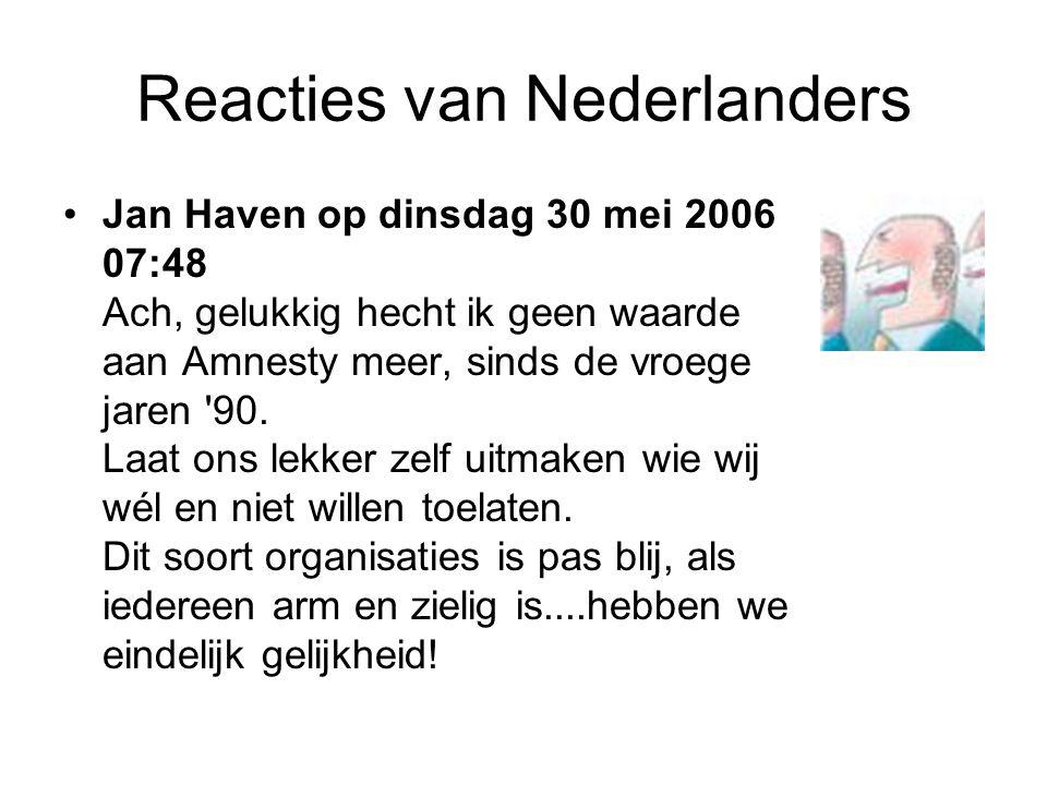 •Jan Haven op dinsdag 30 mei 2006 07:48 Ach, gelukkig hecht ik geen waarde aan Amnesty meer, sinds de vroege jaren 90.