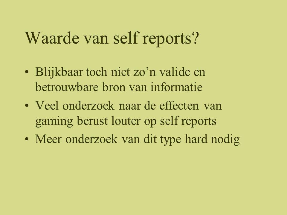 Waarde van self reports? •Blijkbaar toch niet zo'n valide en betrouwbare bron van informatie •Veel onderzoek naar de effecten van gaming berust louter