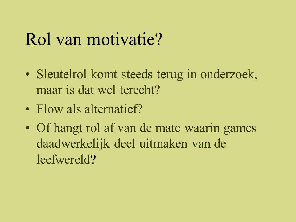 Rol van motivatie? •Sleutelrol komt steeds terug in onderzoek, maar is dat wel terecht? •Flow als alternatief? •Of hangt rol af van de mate waarin gam