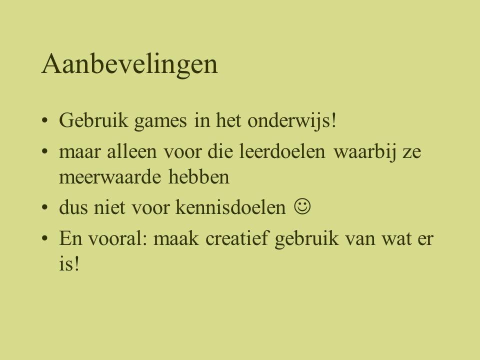 Aanbevelingen •Gebruik games in het onderwijs.