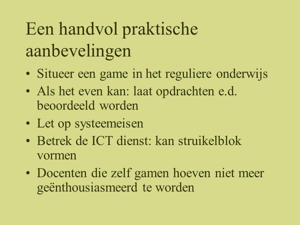 Een handvol praktische aanbevelingen •Situeer een game in het reguliere onderwijs •Als het even kan: laat opdrachten e.d. beoordeeld worden •Let op sy