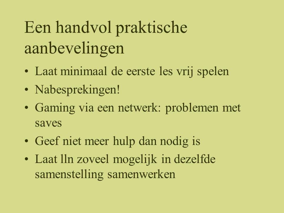 Een handvol praktische aanbevelingen •Laat minimaal de eerste les vrij spelen •Nabesprekingen! •Gaming via een netwerk: problemen met saves •Geef niet