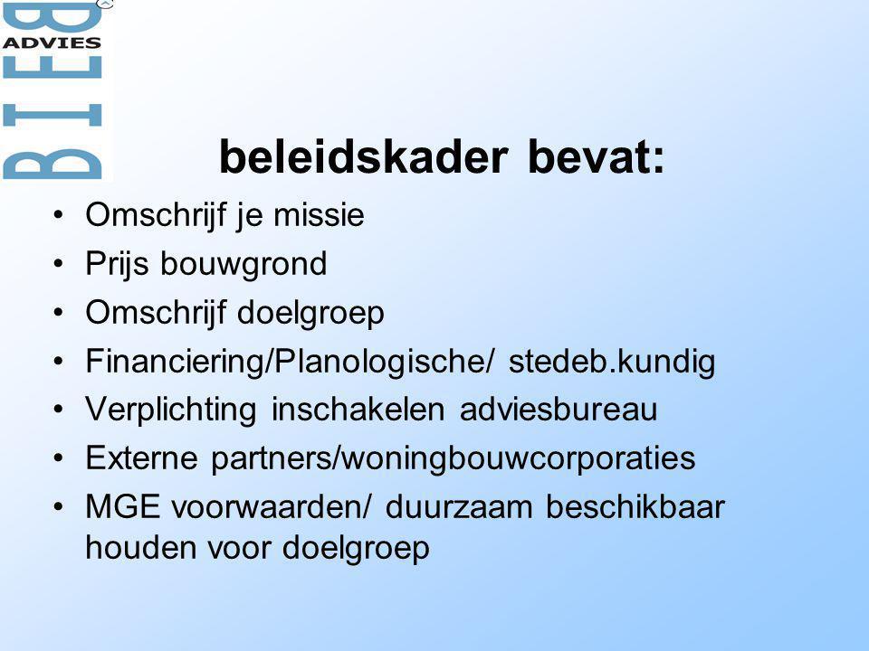 beleidskader bevat: •Omschrijf je missie •Prijs bouwgrond •Omschrijf doelgroep •Financiering/Planologische/ stedeb.kundig •Verplichting inschakelen ad